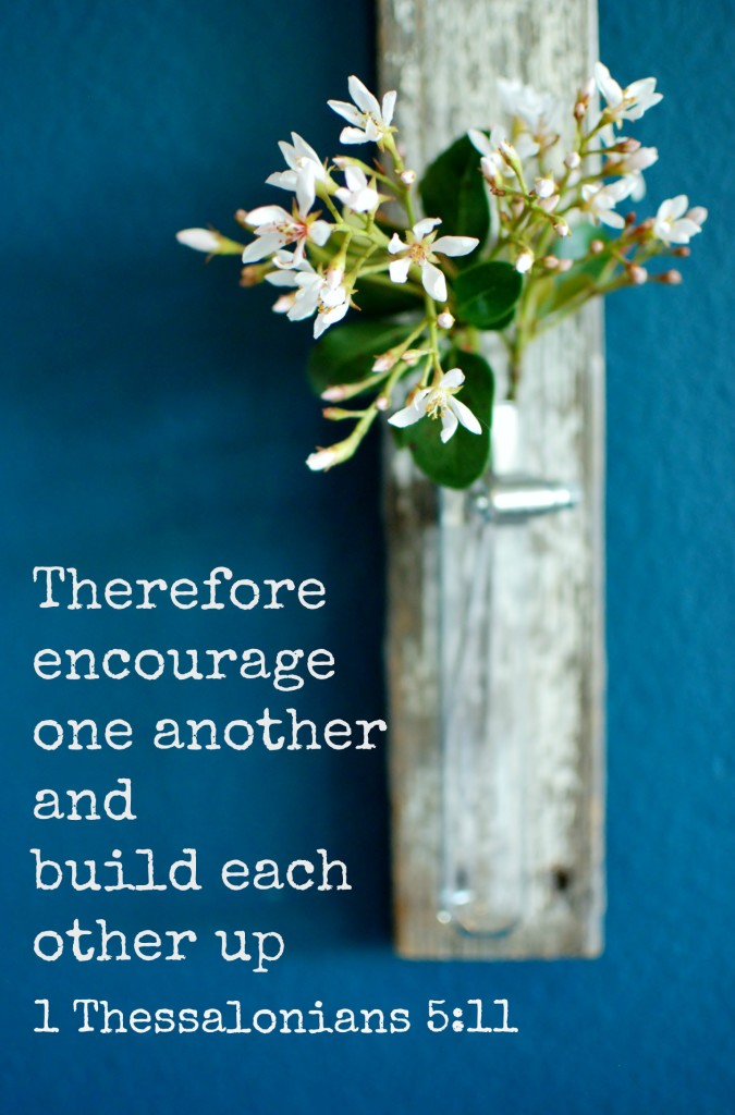 1 Thessalonians 5:11 Therefore encourage one another and build each other up. Five minute farmhouse flower vase. www.huntandhost.net