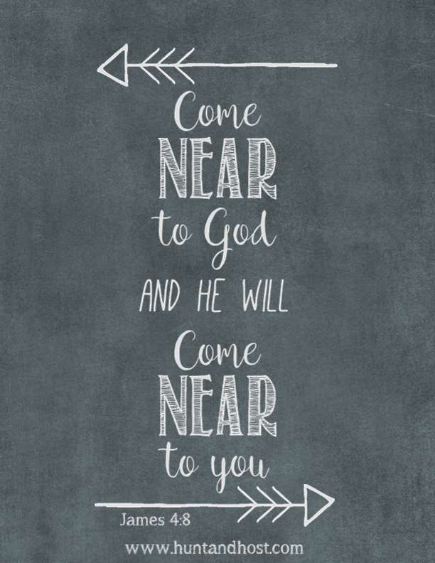 Come near to God and he will come near to you. James 4:8 Free Printable art